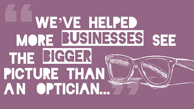 We've helped more businesses see the bigger picture than an optician